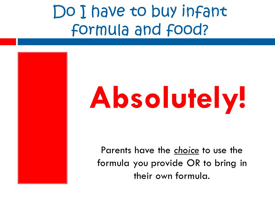 Do I have to buy infant formula and food. Absolutely.