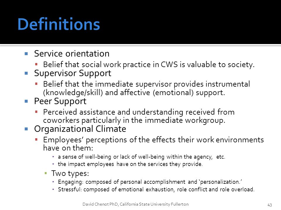  Service orientation  Belief that social work practice in CWS is valuable to society.  Supervisor Support  Belief that the immediate supervisor pr