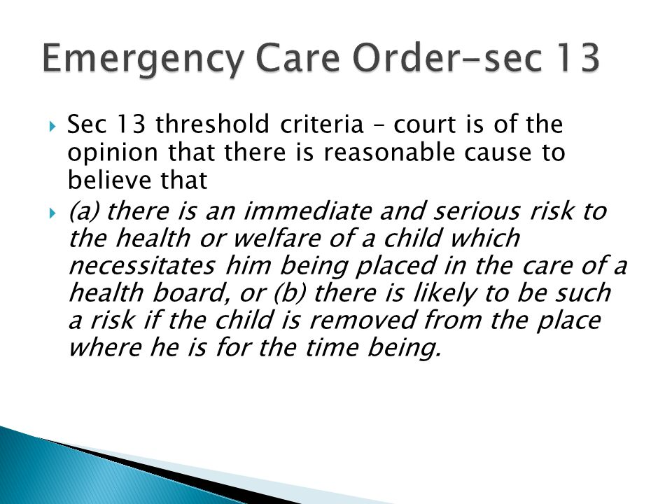  Sec 13 threshold criteria – court is of the opinion that there is reasonable cause to believe that  (a) there is an immediate and serious risk to t