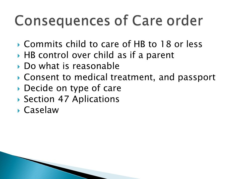  Commits child to care of HB to 18 or less  HB control over child as if a parent  Do what is reasonable  Consent to medical treatment, and passpor