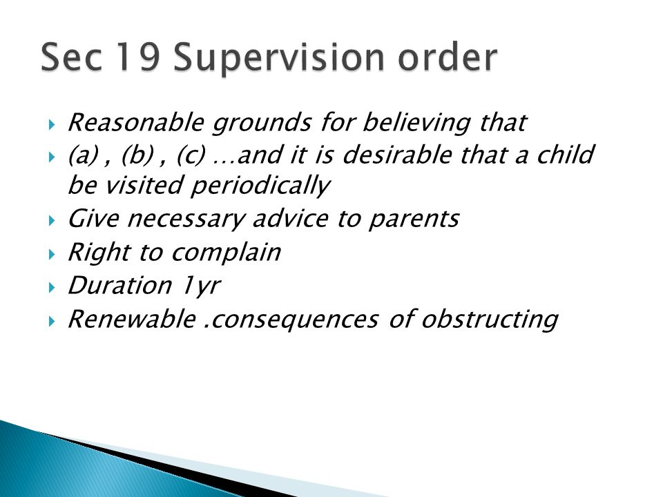  Reasonable grounds for believing that  (a), (b), (c) …and it is desirable that a child be visited periodically  Give necessary advice to parents 