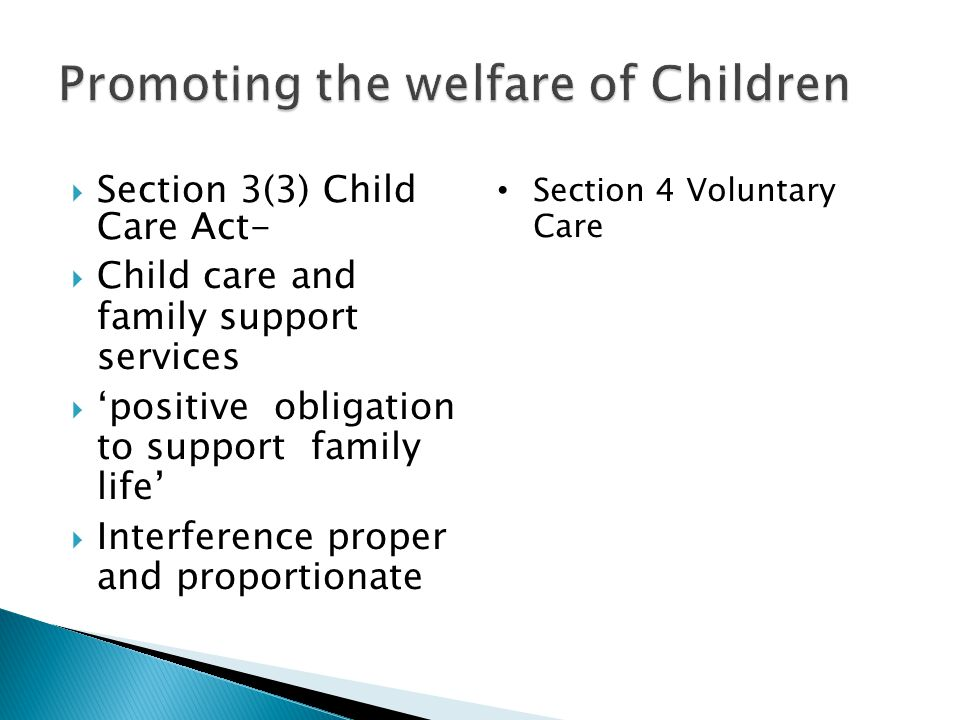  Section 3(3) Child Care Act-  Child care and family support services  'positive obligation to support family life'  Interference proper and propo