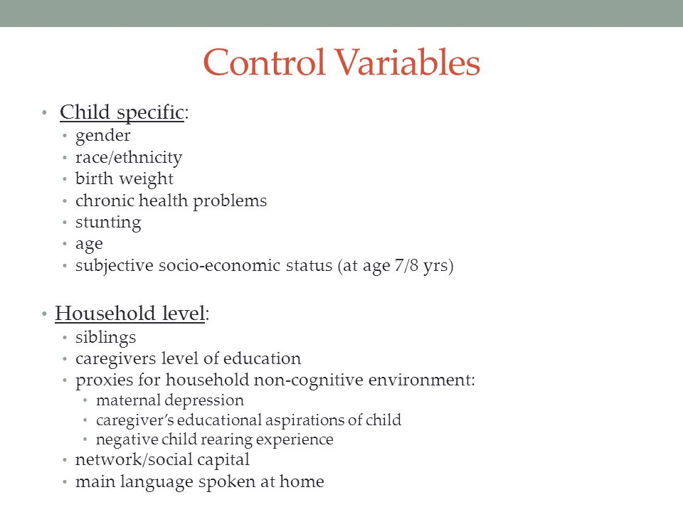 Mechanisms Goods inputs and under-nutrition Stunting - negative and significant effect generally Long term health problems – no significant effect Birth weight – no significant effect Time inputs / under-stimulation Caregiver's depression – positive with reading at age 7/8 yrs Parental aspirations – positive and significance with vocabulary at age 7/8 yrs Demographic Gender - significant differences in math and vocabulary at age 7/8 yrs, but small SES Subjective SES – small, positive and significant with reading at age 7/8 yrs only