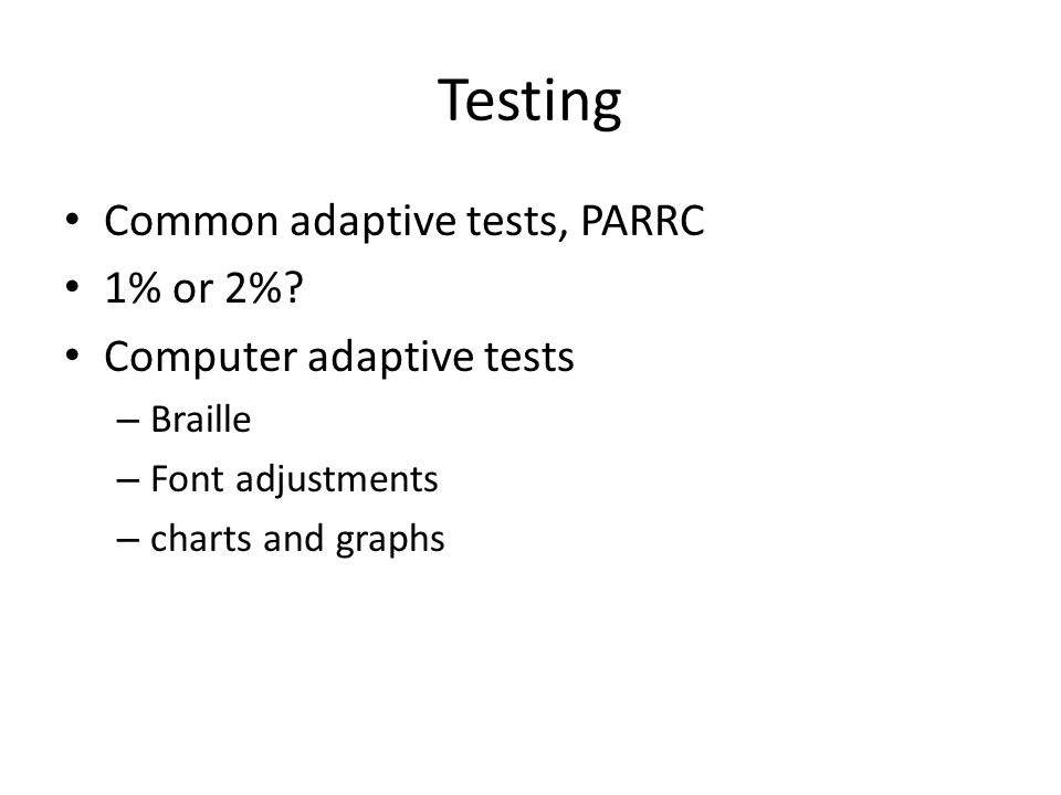 Testing Common adaptive tests, PARRC 1% or 2%.