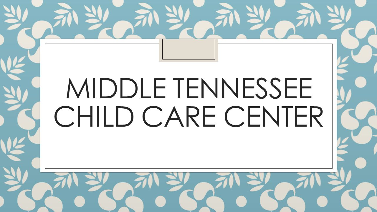 MIDDLE TENNESSEE CHILD CARE CENTER