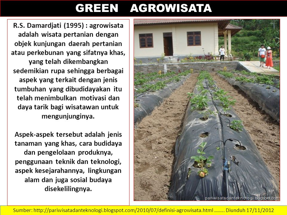 Sumber: http://pariwisatadanteknologi.blogspot.com/2010/07/definisi-agrowisata.html ……..