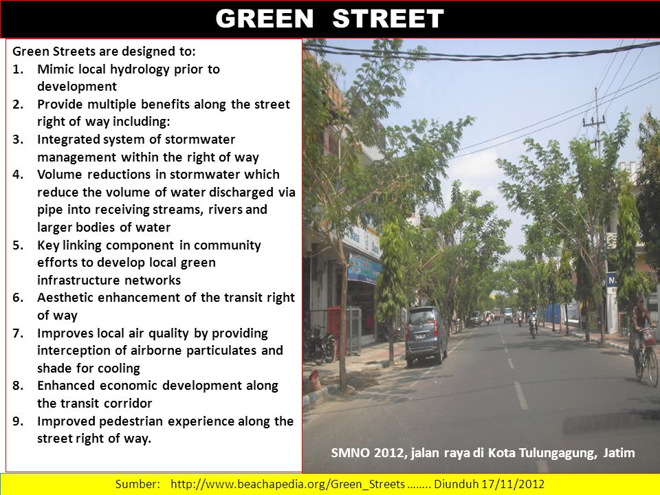Sumber: http://www.beachapedia.org/Green_Streets …….. Diunduh 17/11/2012 Green Streets are designed to: 1.Mimic local hydrology prior to development 2