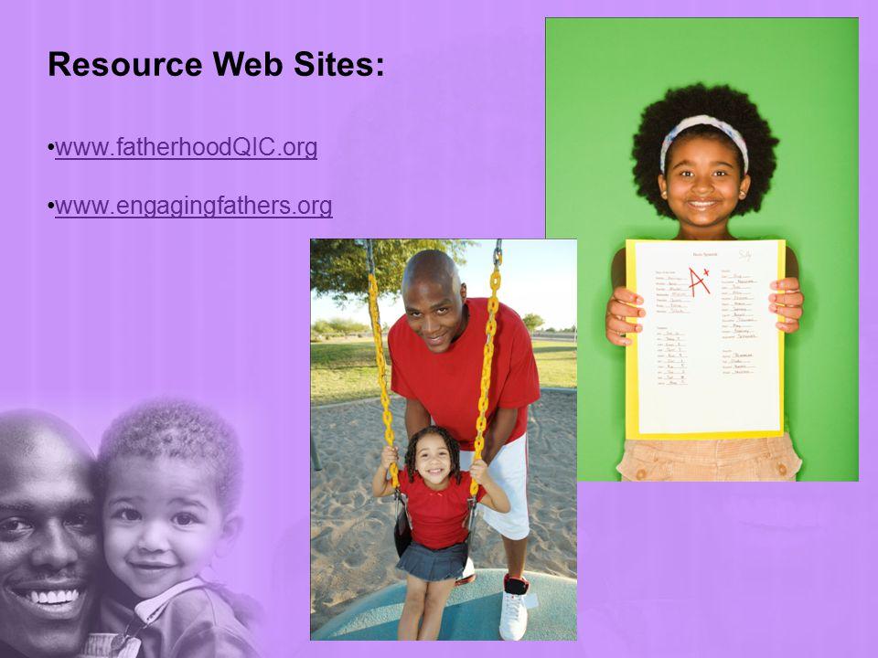 Resource Web Sites: www.fatherhoodQIC.org www.engagingfathers.org