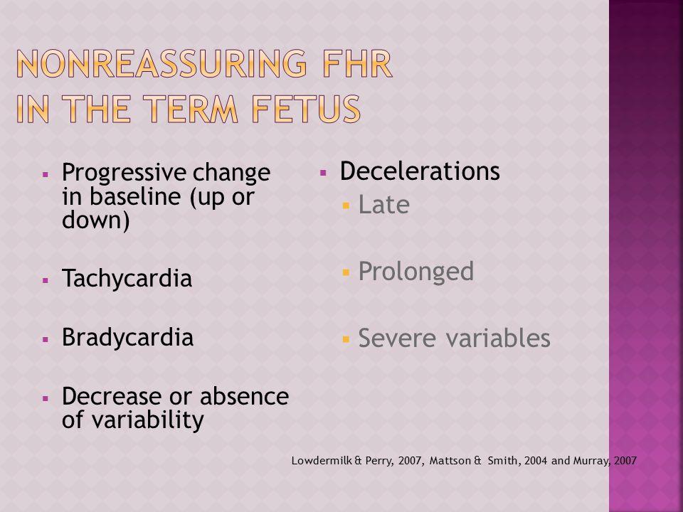  Progressive change in baseline (up or down)  Tachycardia  Bradycardia  Decrease or absence of variability  Decelerations  Late  Prolonged  Se