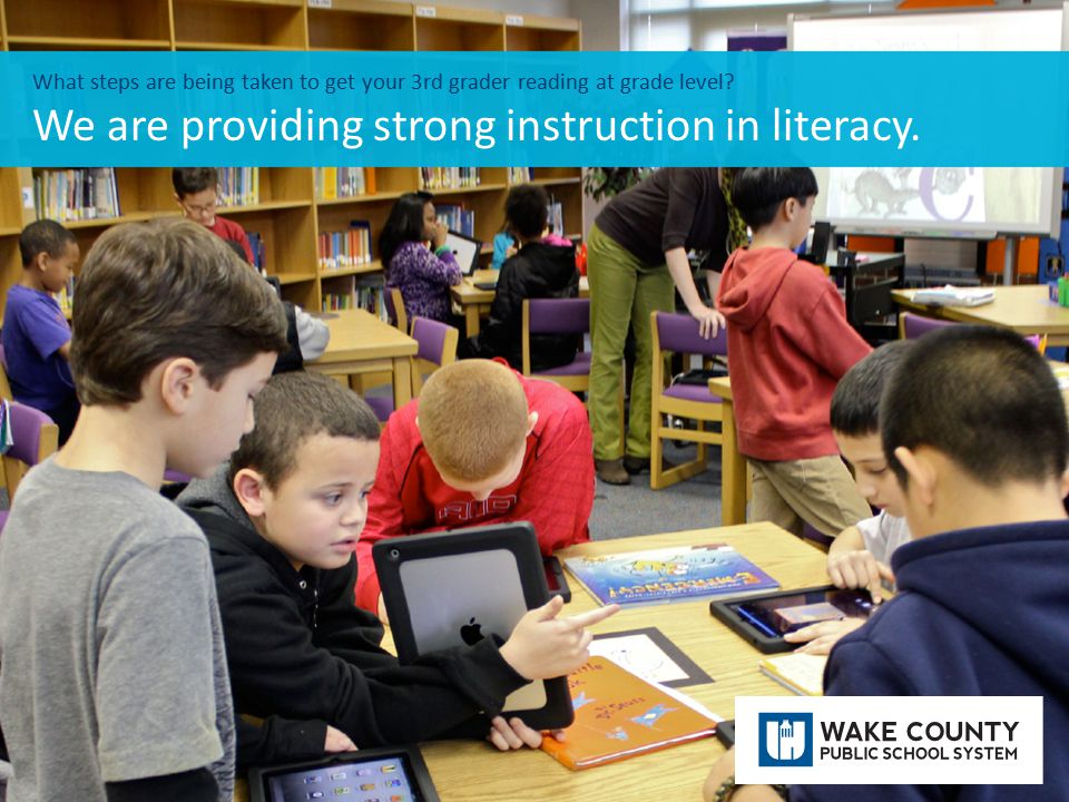 What steps are being taken to get your 3rd grader reading at grade level? We are providing strong instruction in literacy.