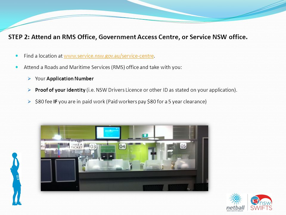 Find a location at www.service.nsw.gov.au/service-centre.www.service.nsw.gov.au/service-centre Attend a Roads and Maritime Services (RMS) office and take with you:  Your Application Number  Proof of your identity (i.e.