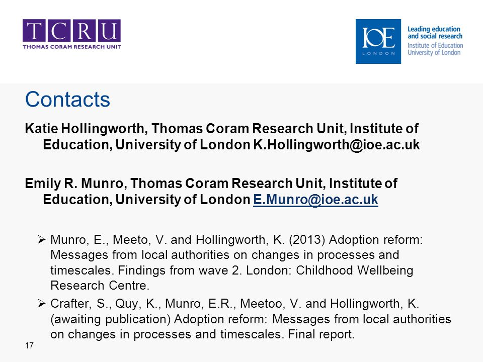 Contacts Katie Hollingworth, Thomas Coram Research Unit, Institute of Education, University of London K.Hollingworth@ioe.ac.uk Emily R.