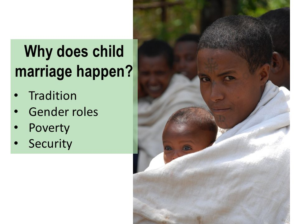Why does child marriage happen? Tradition Gender roles Poverty Security