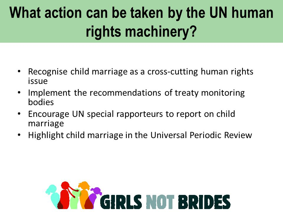What action can be taken by the UN human rights machinery? Recognise child marriage as a cross-cutting human rights issue Implement the recommendation