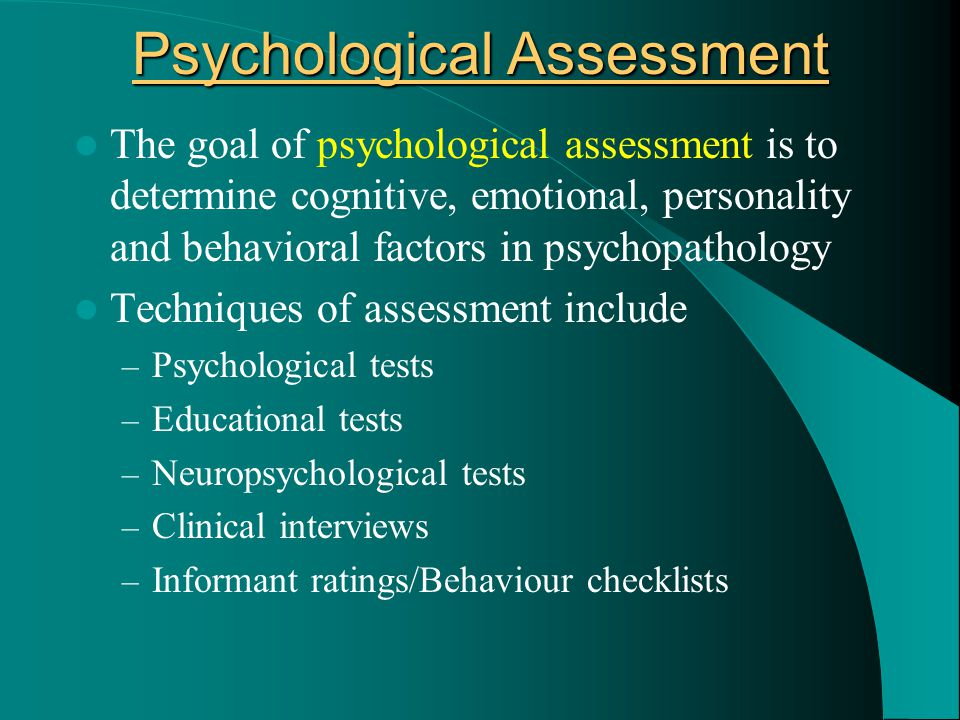 Psychological Assessment The goal of psychological assessment is to determine cognitive, emotional, personality and behavioral factors in psychopathol