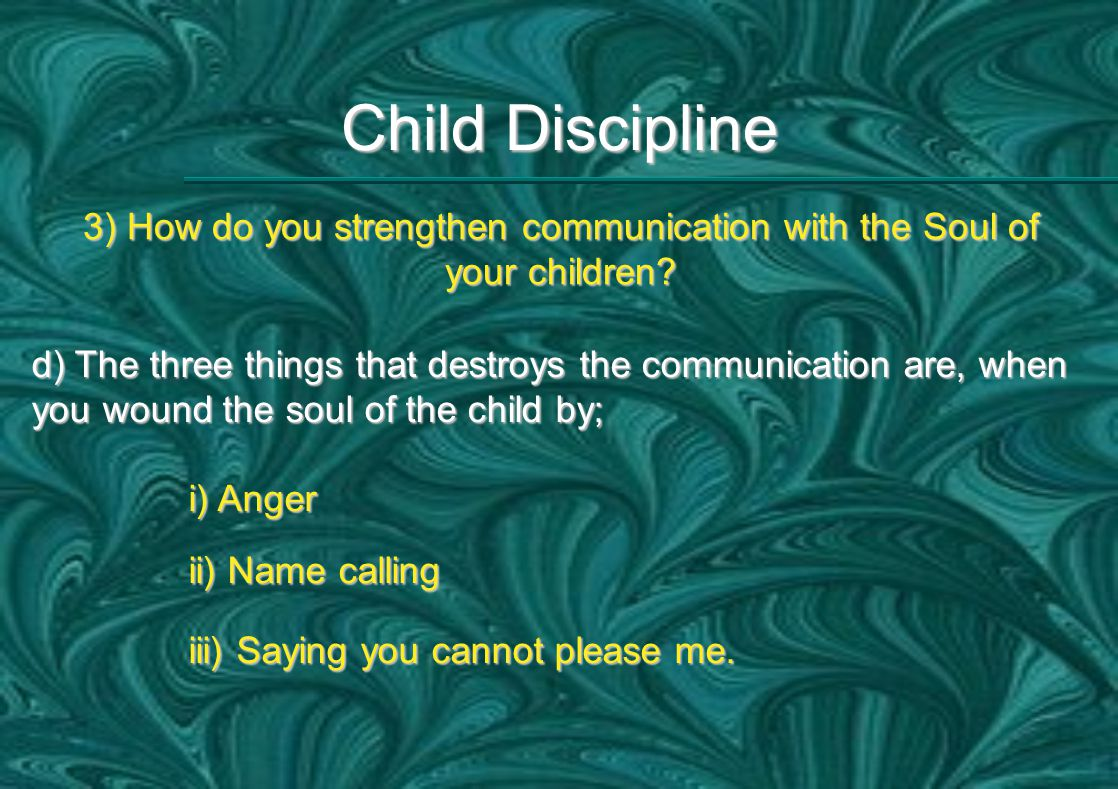 Child Discipline 3) How do you strengthen communication with the Soul of your children.