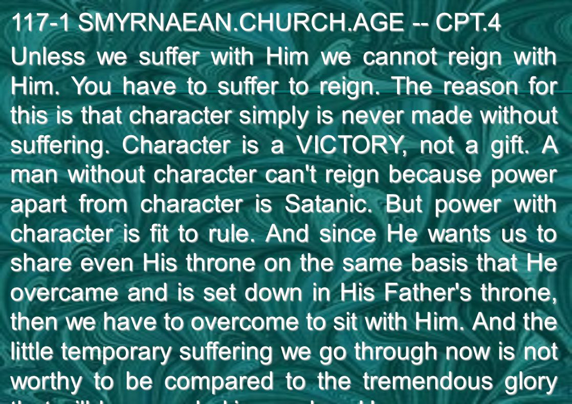 117-1 SMYRNAEAN.CHURCH.AGE -- CPT.4 Unless we suffer with Him we cannot reign with Him.