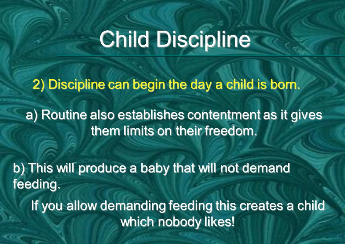 Child Discipline 2) Discipline can begin the day a child is born.