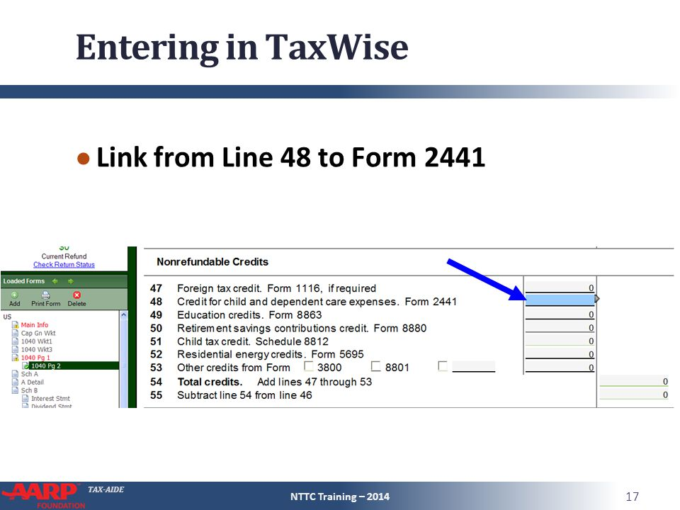 TAX-AIDE Entering in TaxWise ● Link from Line 48 to Form 2441 NTTC Training – 2014 17