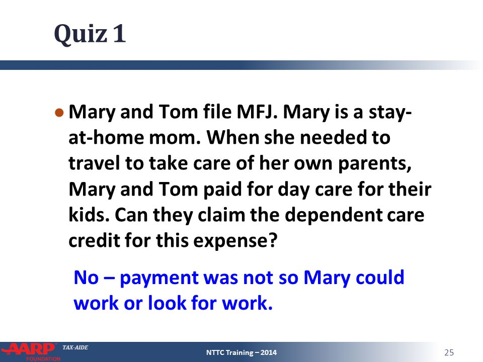 TAX-AIDE Quiz 1 ● Mary and Tom file MFJ. Mary is a stay- at-home mom.