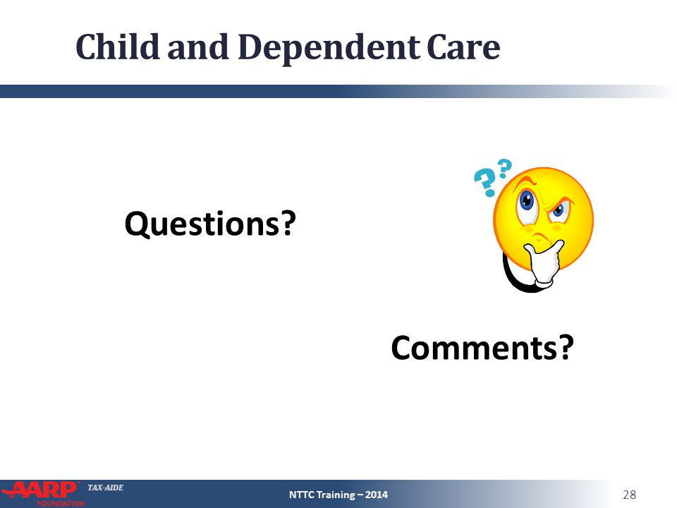 TAX-AIDE Child and Dependent Care Questions Comments NTTC Training – 2014 28