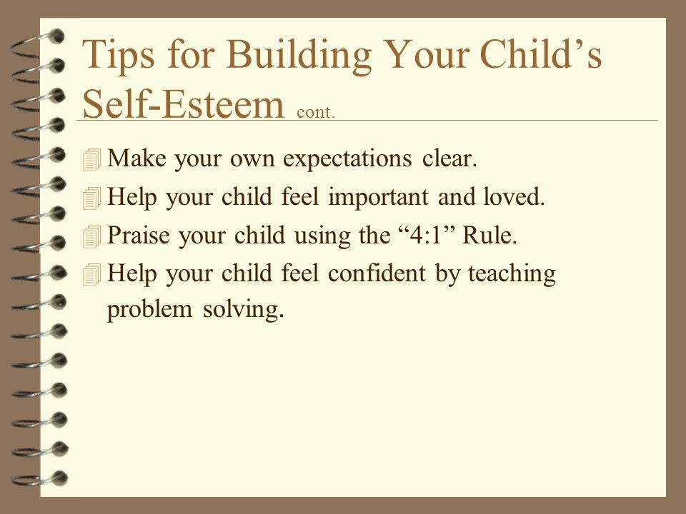 Tips for Building Your Child's Self-Esteem cont. 4 Make your own expectations clear.