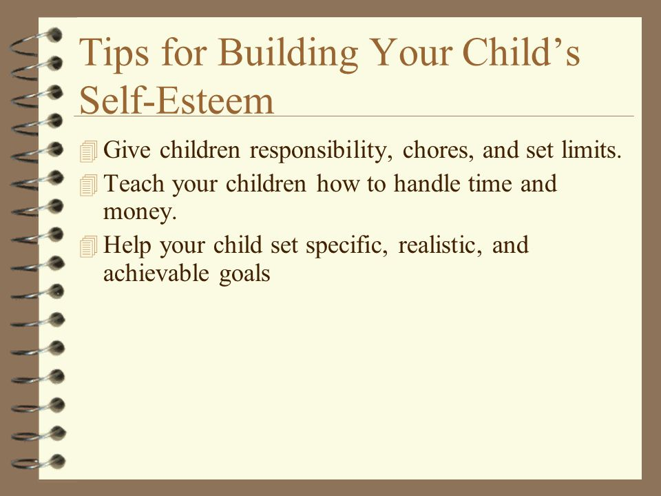 Tips for Building Your Child's Self-Esteem 4 Give children responsibility, chores, and set limits.