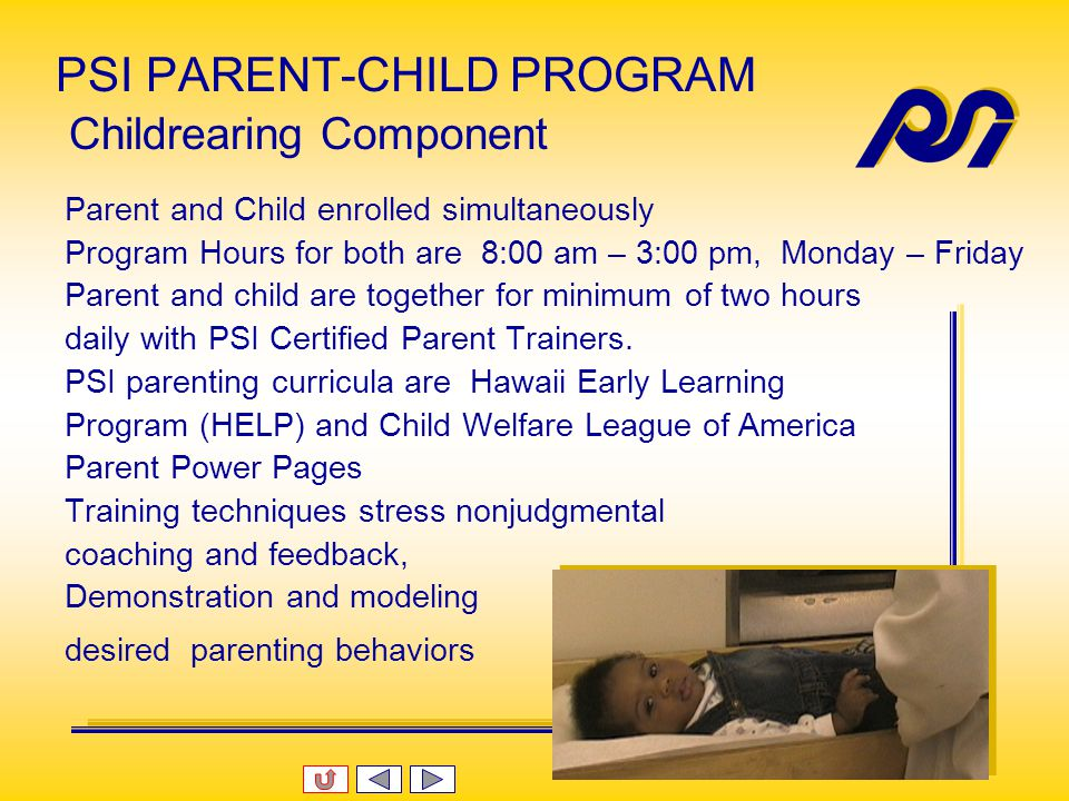 PSI PARENT-CHILD PROGRAM Program Goals for the Child Stimulate child's development in all spheres Improve health and nutritional status Improve parent