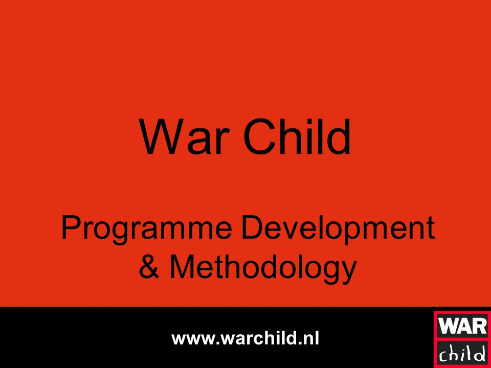 www.warchild.nl War Child Programme Development & Methodology