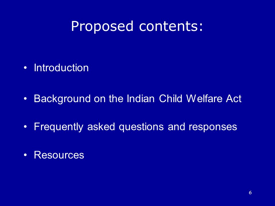 7 Resources: Appendices providing a compendium of various resources such as: Federal law, legislative history and Bureau of Indian Affairs guidelines Laws related to the Indian Child Welfare Act State law and regulations