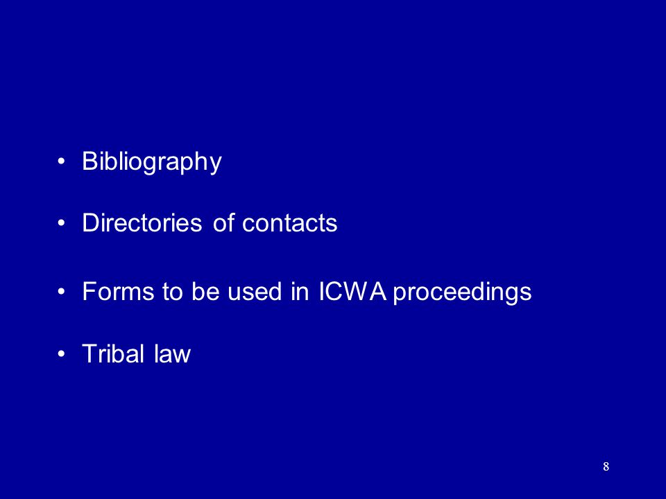 8 Bibliography Directories of contacts Forms to be used in ICWA proceedings Tribal law