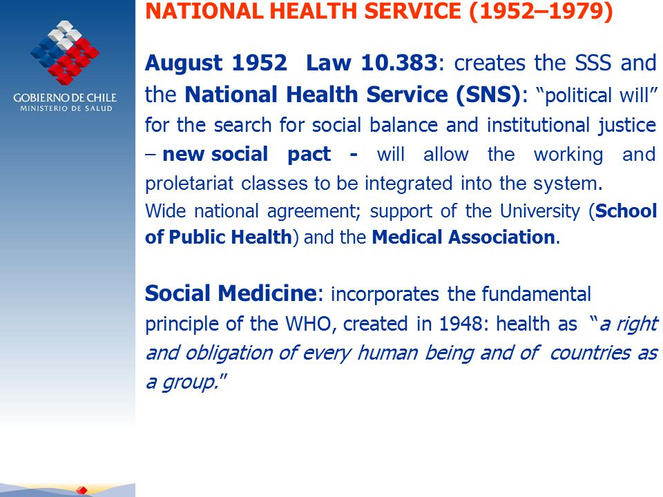 August 1952 Law : creates the SSS and the National Health Service (SNS): political will for the search for social balance and institutional justice – newsocial pact - will allow the working and proletariat classes to be integrated into the system.