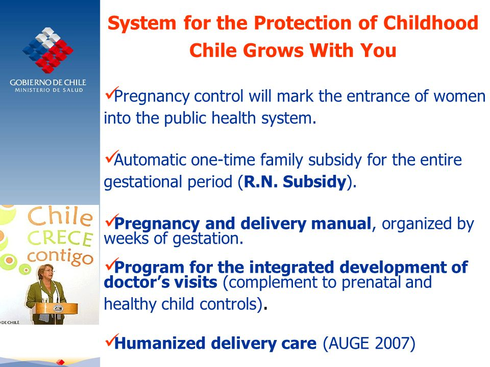 System for the Protection of Childhood Chile Grows With You Pregnancy control will mark the entrance of women into the public health system.