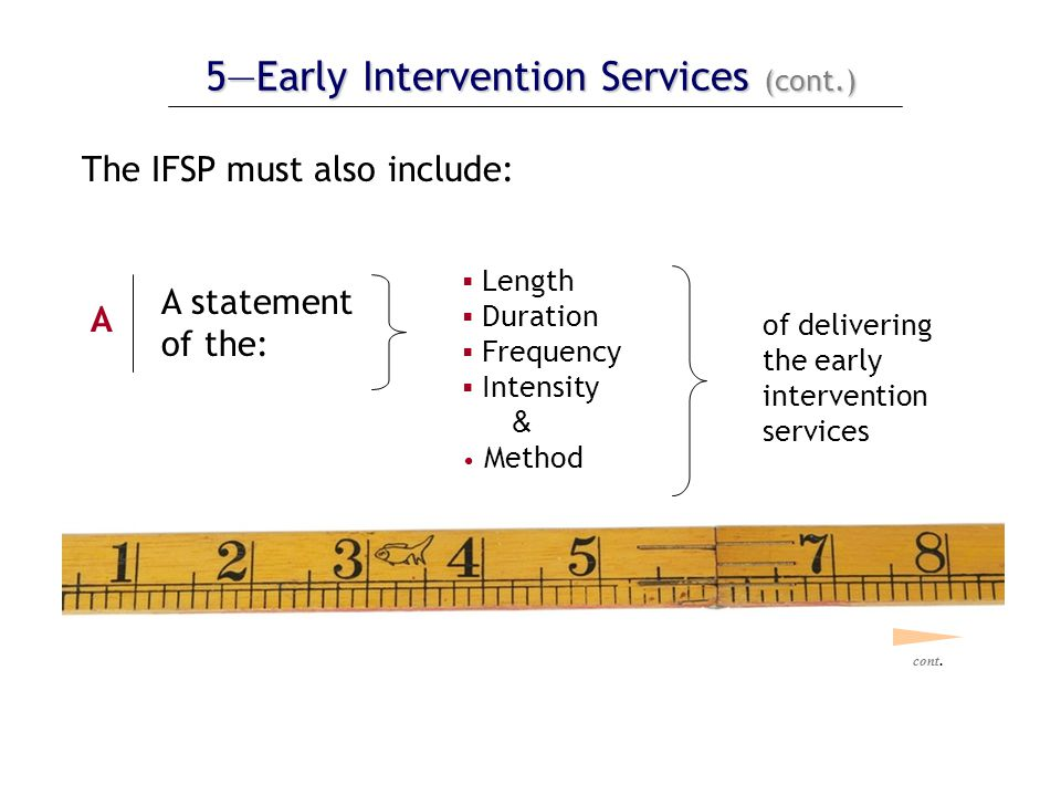 5—Early Intervention Services (cont.) The IFSP must also include: of delivering the early intervention services cont.