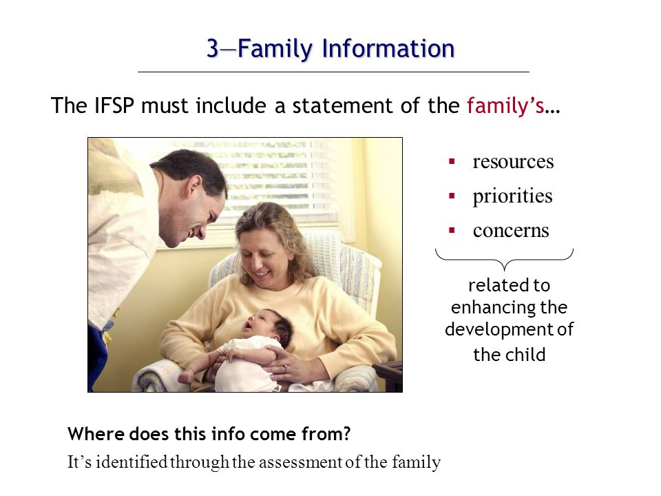 4—Results or Outcomes The IFSP must include a statement of the: Measurable results or measurable outcomes expected to be achieved for the child and family *as developmentally appropriate for the child including pre-literacy and language skills* cont.
