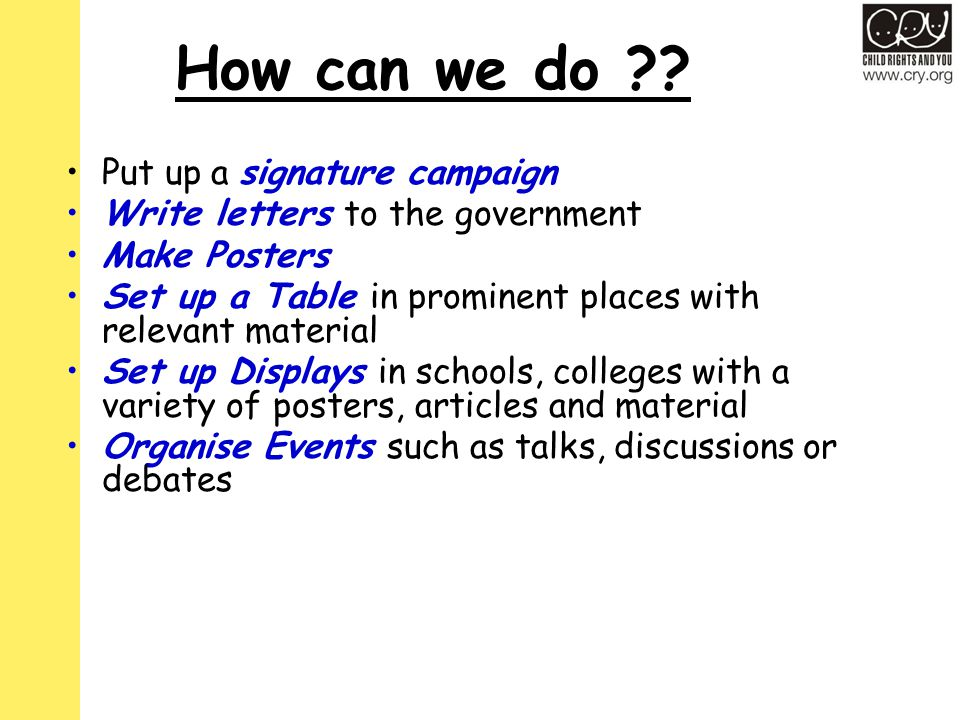 How can we do ?? Put up a signature campaign Write letters to the government Make Posters Set up a Table in prominent places with relevant material Se