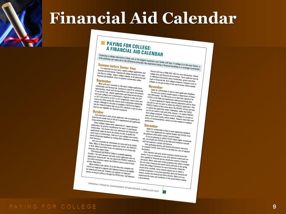 P A Y I N G F O R C O L L E G E9 Financial Aid Calendar Financial Aid Calendar Handout
