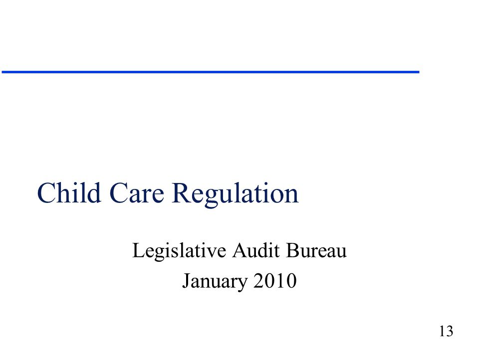 13 Child Care Regulation Legislative Audit Bureau January 2010