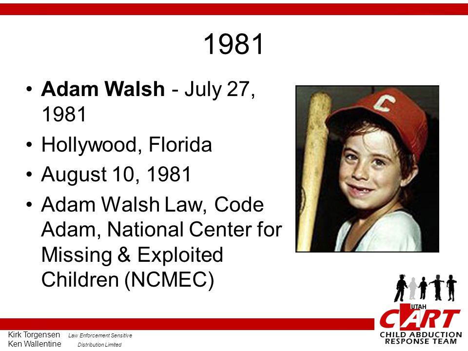 Kirk Torgensen Law Enforcement Sensitive Ken Wallentine Distribution Limited 1981 Adam Walsh - July 27, 1981 Hollywood, Florida August 10, 1981 Adam Walsh Law, Code Adam, National Center for Missing & Exploited Children (NCMEC)