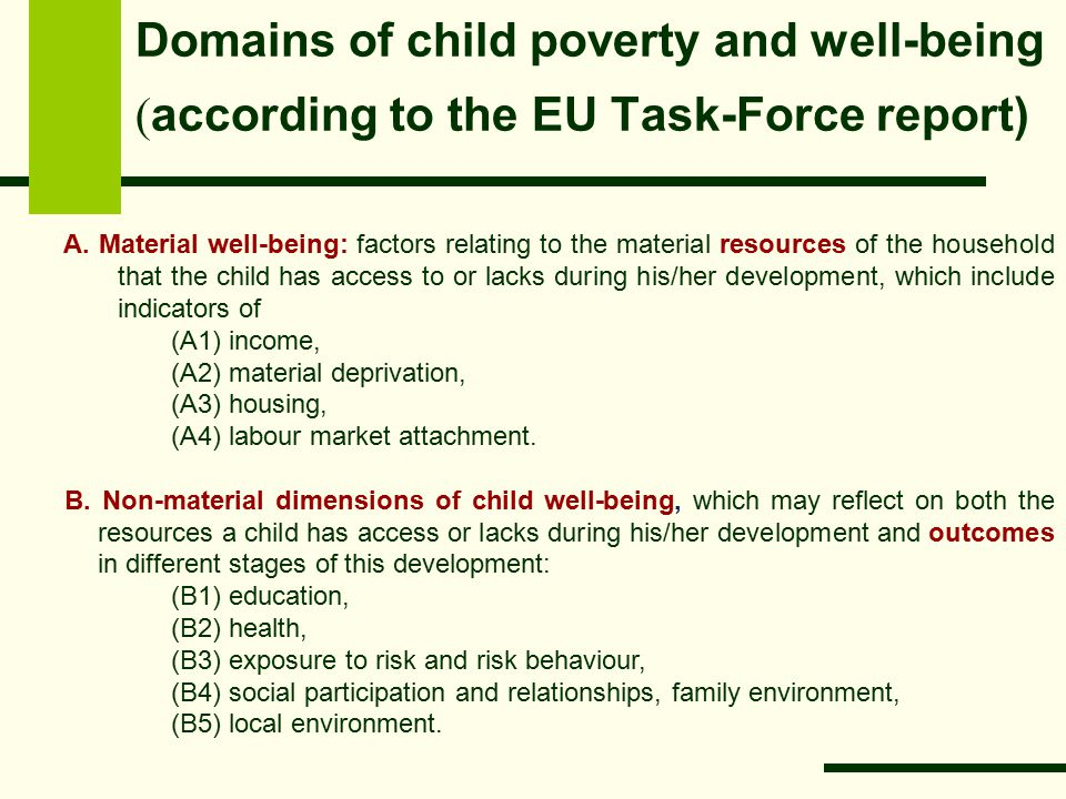 Domains of child poverty and well-being ( according to the EU Task-Force report) A.