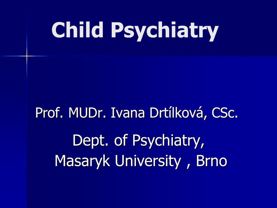 Child Psychiatry Prof. MUDr. Ivana Drtílková, CSc.