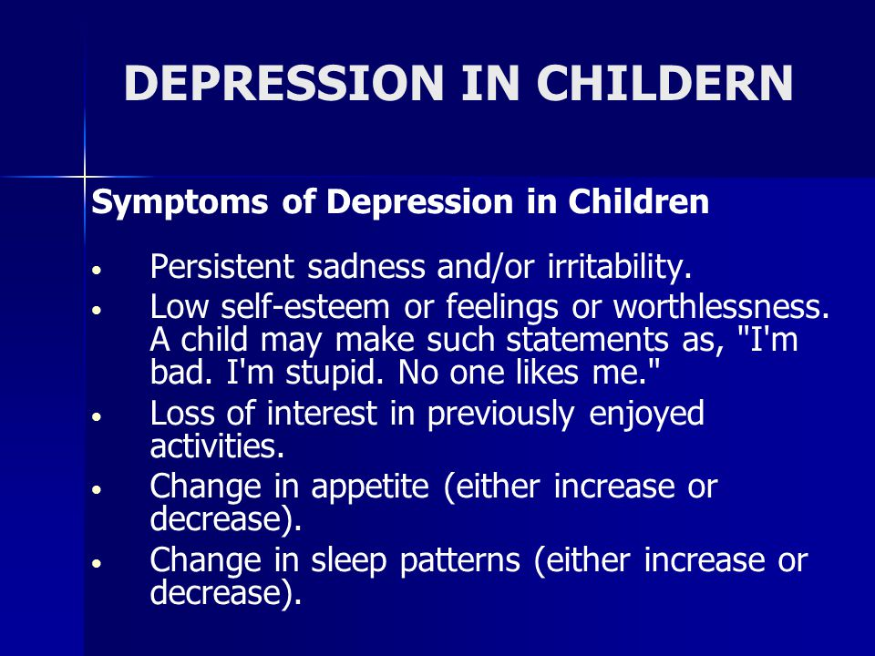 DEPRESSION IN CHILDERN Symptoms of Depression in Children Persistent sadness and/or irritability.