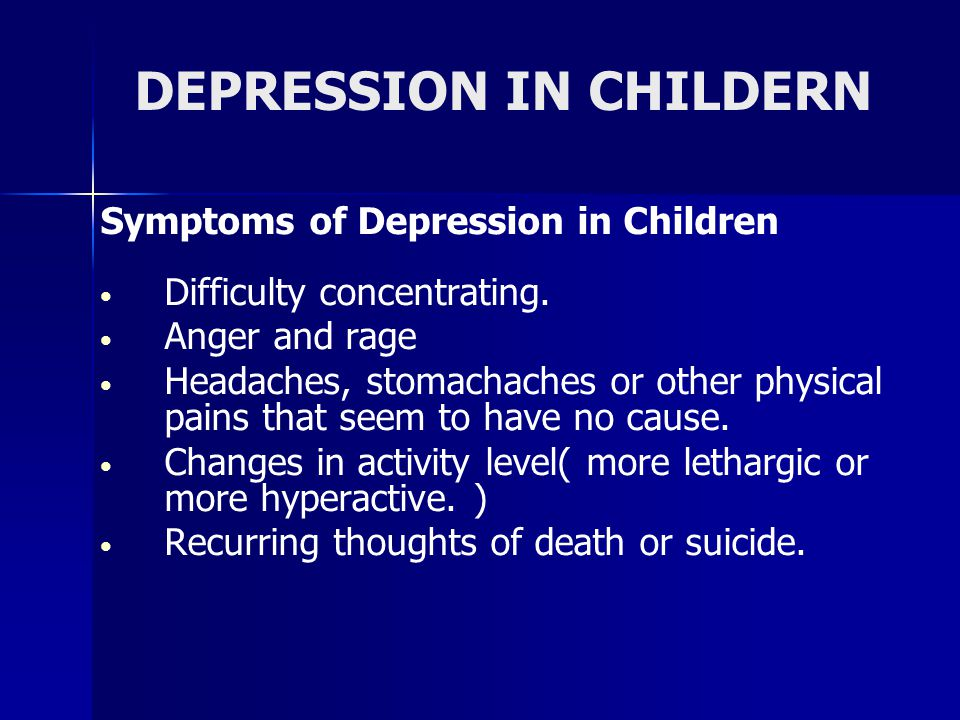 DEPRESSION IN CHILDERN Symptoms of Depression in Children Difficulty concentrating.
