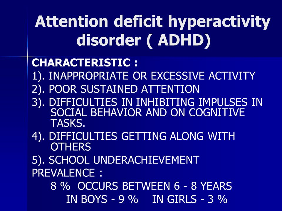 Attention deficit hyperactivity disorder ( ADHD) CHARACTERISTIC : 1).