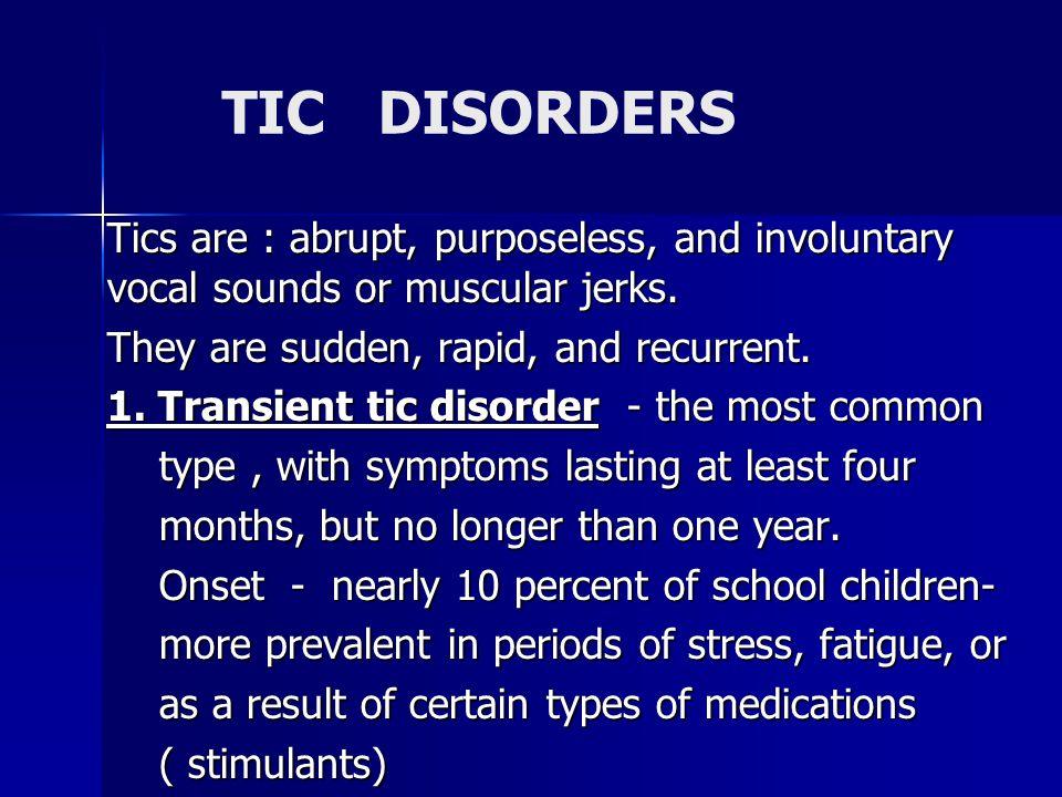 TIC DISORDERS 2.Chronic tics- lasting more than one year 3.