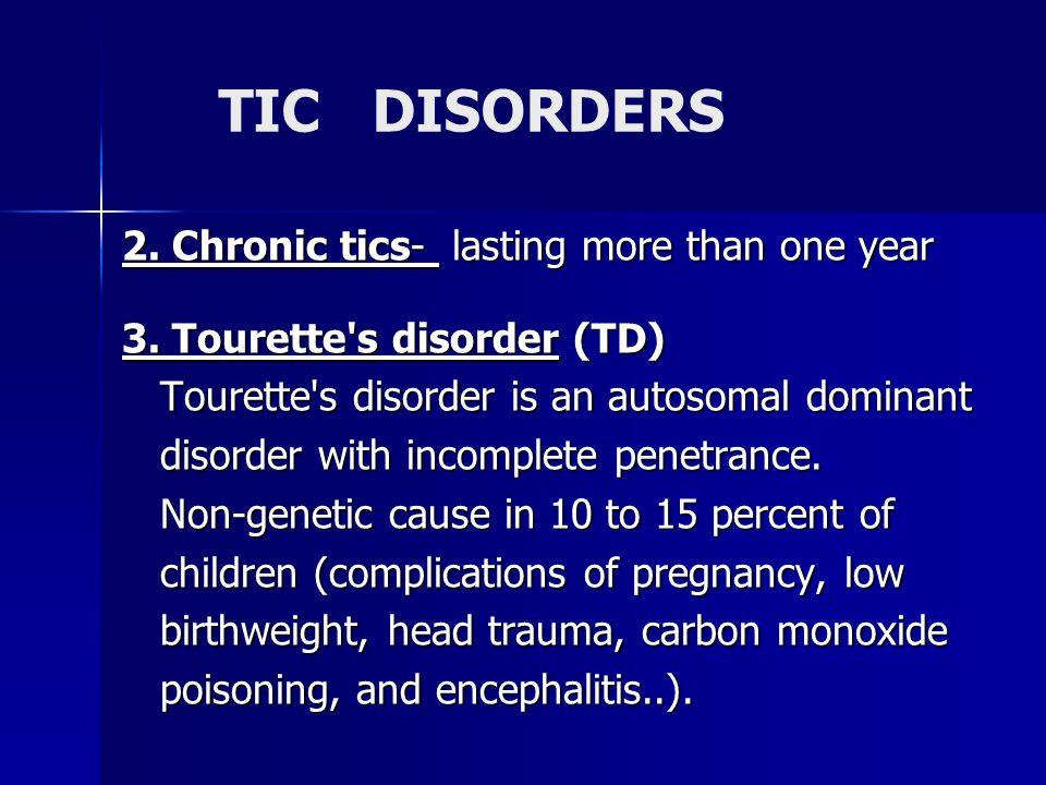 TIC DISORDERS 2. Chronic tics- lasting more than one year 3.