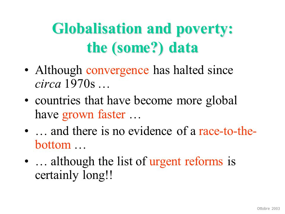 Ottobre 2003 Globalisation and poverty: the (some?) data Although convergence has halted since circa 1970s … countries that have become more global ha