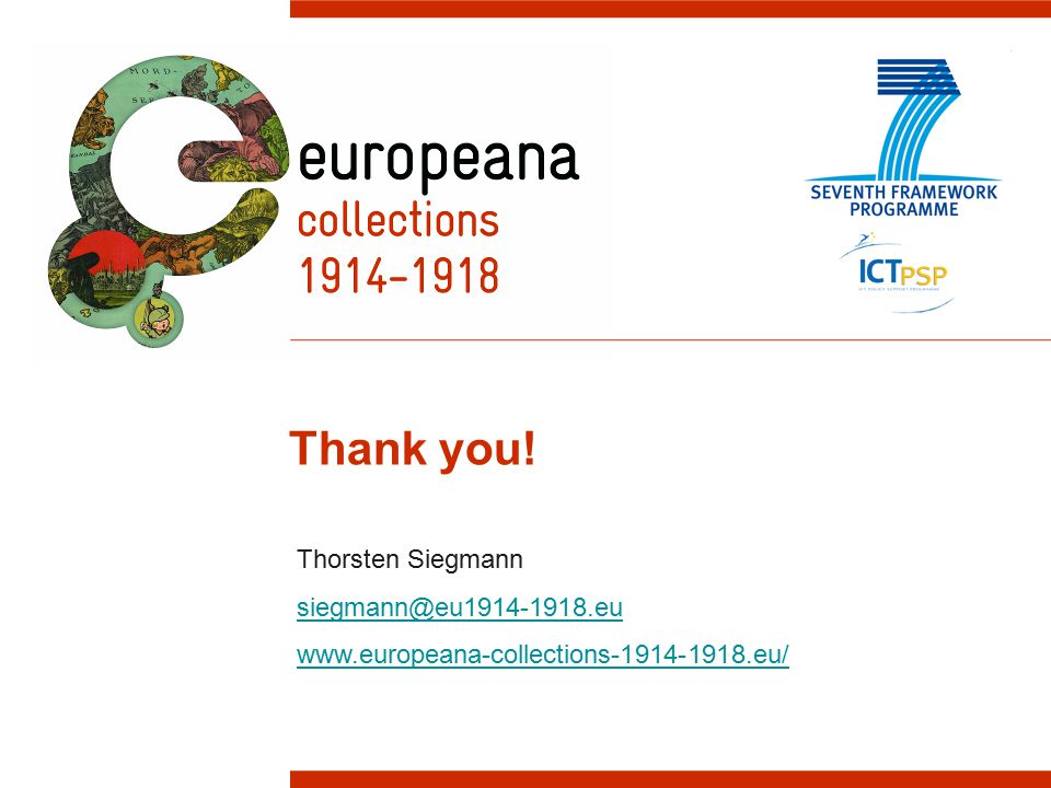Thank you! Thorsten Siegmann siegmann@eu1914-1918.eu www.europeana-collections-1914-1918.eu/