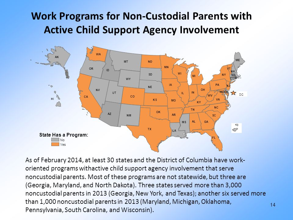 Work Programs for Non-Custodial Parents with Active Child Support Agency Involvement As of February 2014, at least 30 states and the District of Colum