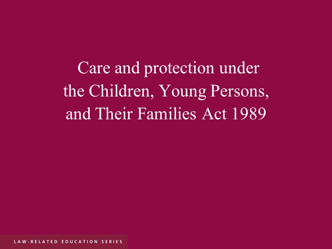 Care and protection under the Children, Young Persons, and Their Families Act 1989 r